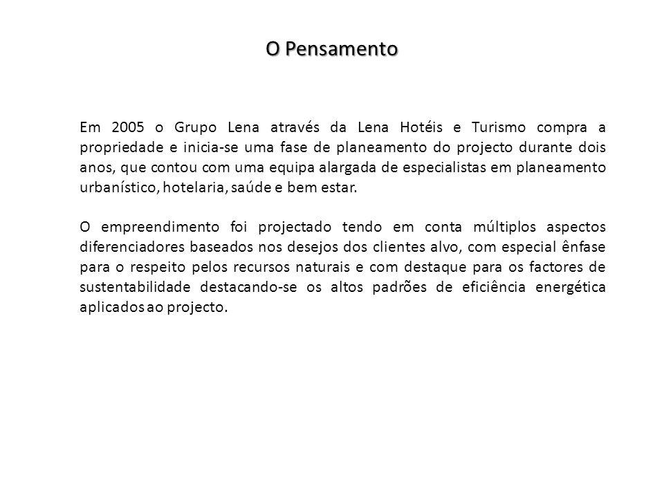 O Pensamento Em 2005 o Grupo Lena através da Lena Hotéis e Turismo compra a propriedade e inicia-se uma fase de planeamento do projecto durante dois anos, que contou com uma equipa alargada de especialistas em planeamento urbanístico, hotelaria, saúde e bem estar.