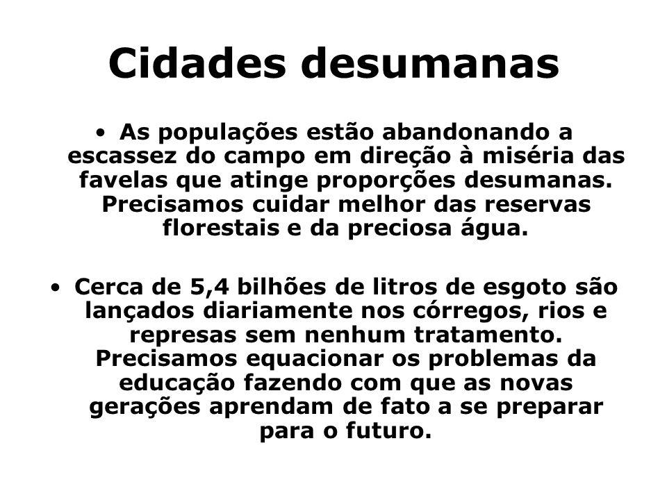Cidades desumanas As populações estão abandonando a escassez do campo em direção à miséria das favelas que atinge proporções desumanas. Precisamos cui
