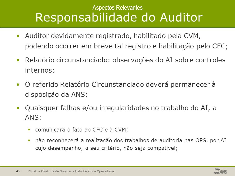 DIOPE – Diretoria de Normas e Habilitação de Operadoras45 Aspectos Relevantes Responsabilidade do Auditor Auditor devidamente registrado, habilitado p