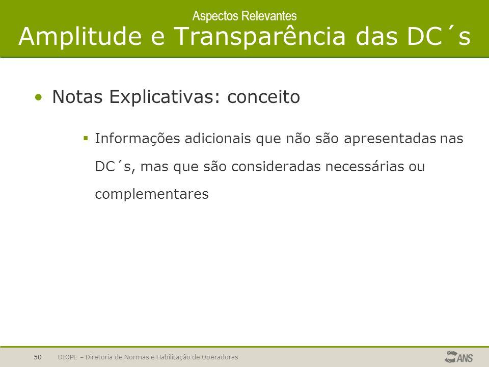 DIOPE – Diretoria de Normas e Habilitação de Operadoras50 Aspectos Relevantes Amplitude e Transparência das DC´s Notas Explicativas: conceito Informaç