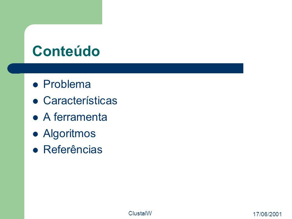 17/06/2001 ClustalW Conteúdo Problema Características A ferramenta Algoritmos Referências