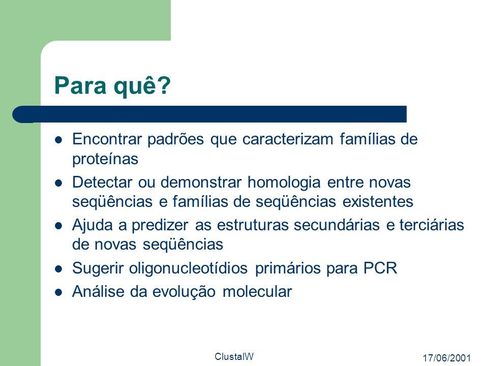 17/06/2001 ClustalW Para quê? Encontrar padrões que caracterizam famílias de proteínas Detectar ou demonstrar homologia entre novas seqüências e famíl