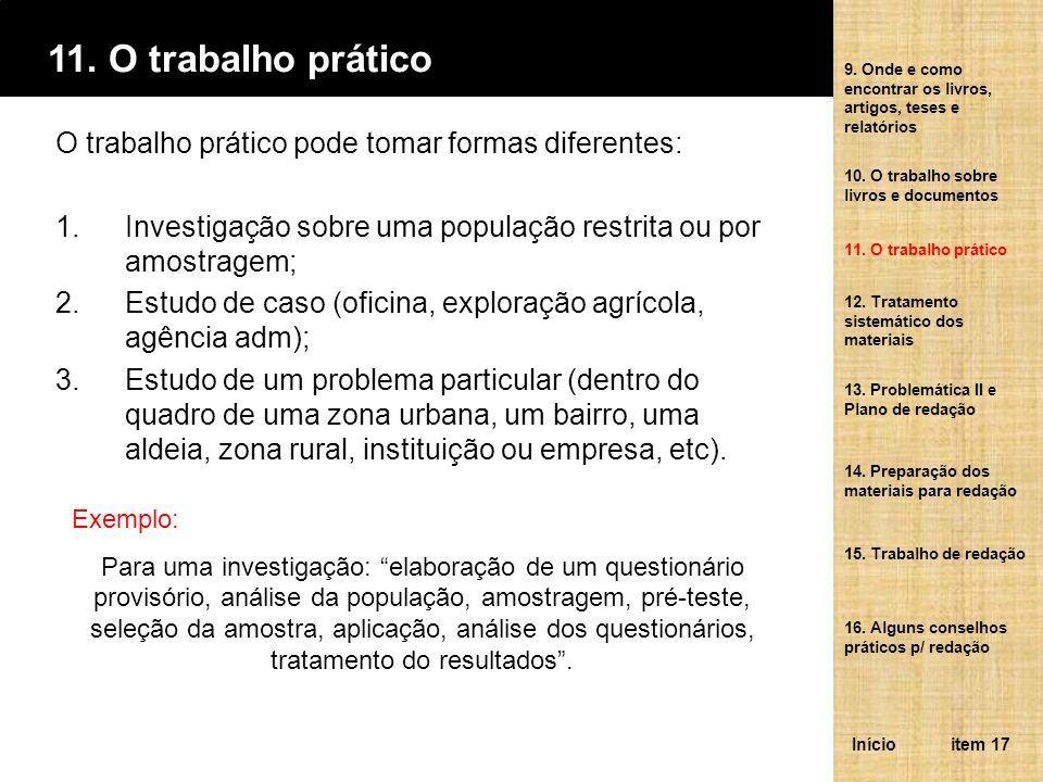 11. O trabalho prático O trabalho prático pode tomar formas diferentes: 1.Investigação sobre uma população restrita ou por amostragem; 2.Estudo de cas
