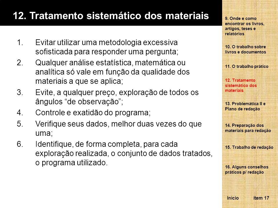 12. Tratamento sistemático dos materiais 1.Evitar utilizar uma metodologia excessiva sofisticada para responder uma pergunta; 2.Qualquer análise estat