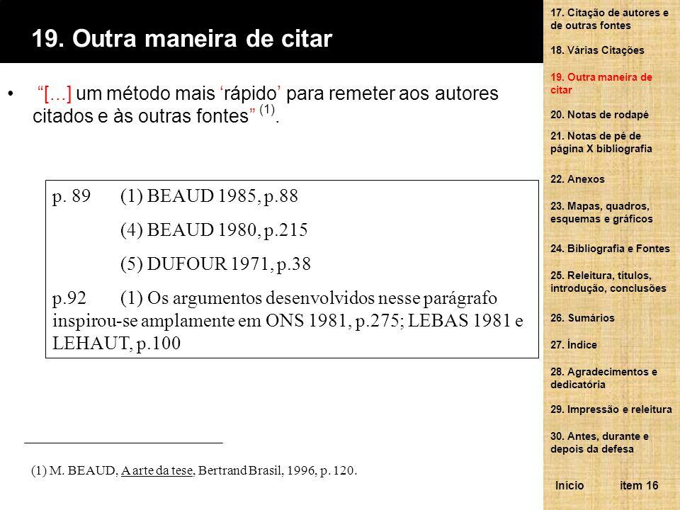 [...] um método mais rápido para remeter aos autores citados e às outras fontes (1). (1) M. BEAUD, A arte da tese, Bertrand Brasil, 1996, p. 120. p. 8