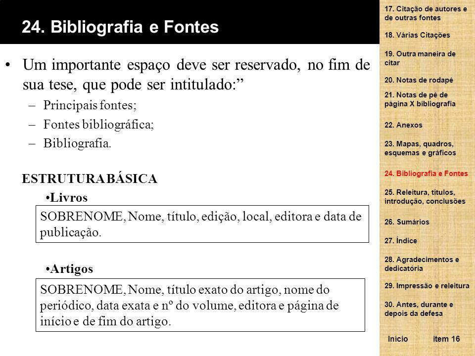 Um importante espaço deve ser reservado, no fim de sua tese, que pode ser intitulado: –Principais fontes; –Fontes bibliográfica; –Bibliografia.