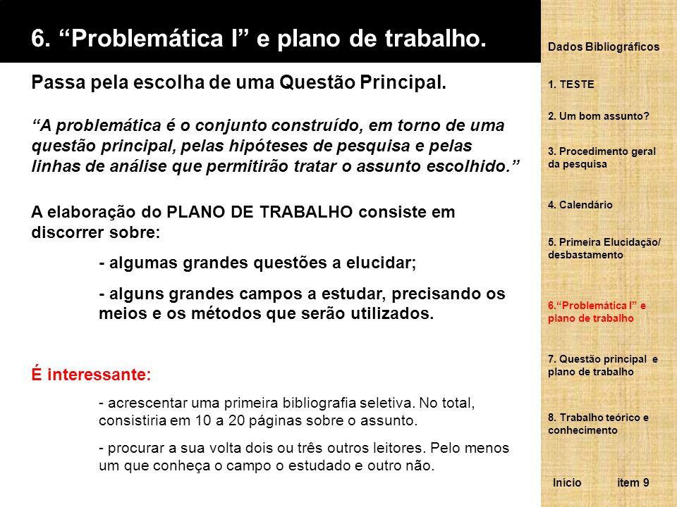 6. Problemática I e plano de trabalho. Passa pela escolha de uma Questão Principal. A problemática é o conjunto construído, em torno de uma questão pr