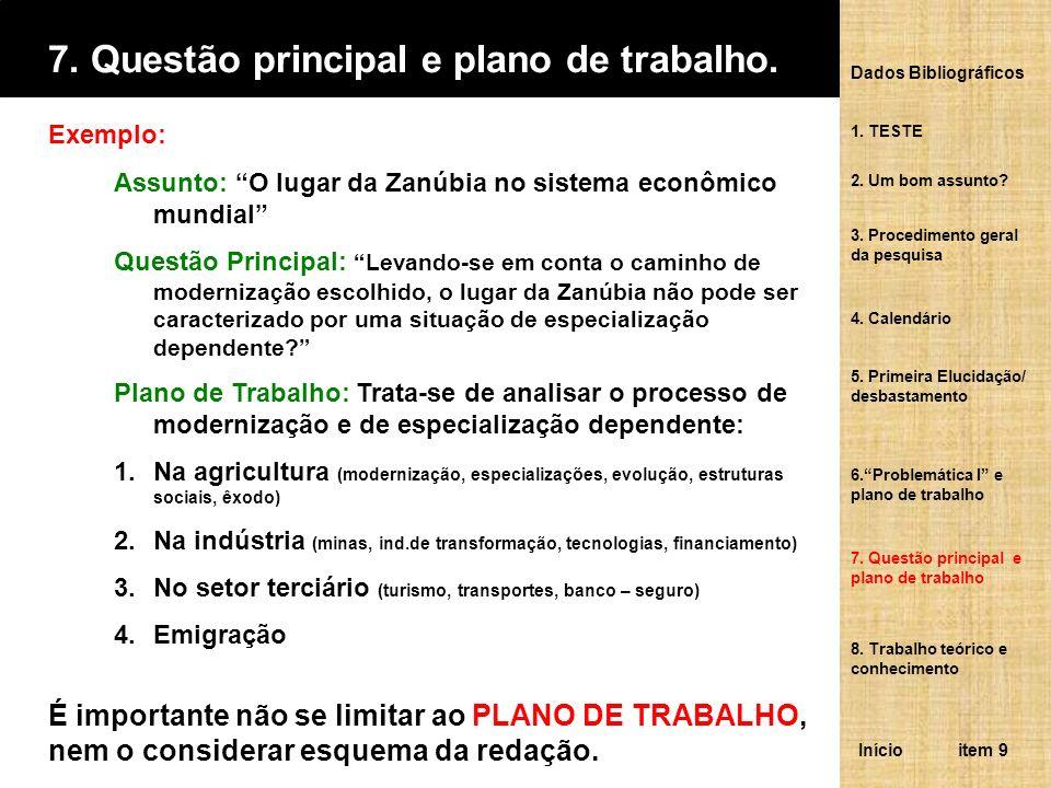 7. Questão principal e plano de trabalho. É importante não se limitar ao PLANO DE TRABALHO, nem o considerar esquema da redação. Exemplo: Assunto: O l