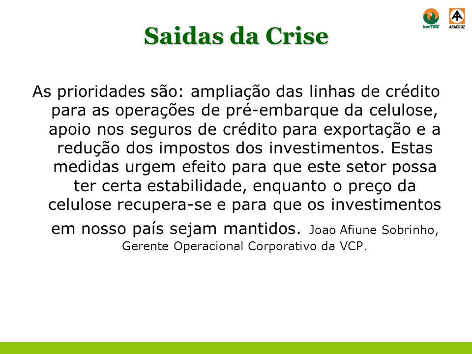 Saidas da Crise As prioridades são: ampliação das linhas de crédito para as operações de pré-embarque da celulose, apoio nos seguros de crédito para e