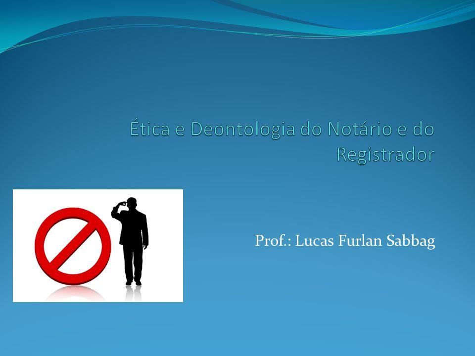 Divisão da ética em dois ramos DEONTOLOGIA: deveres; DICEOLOGIA: direitos.