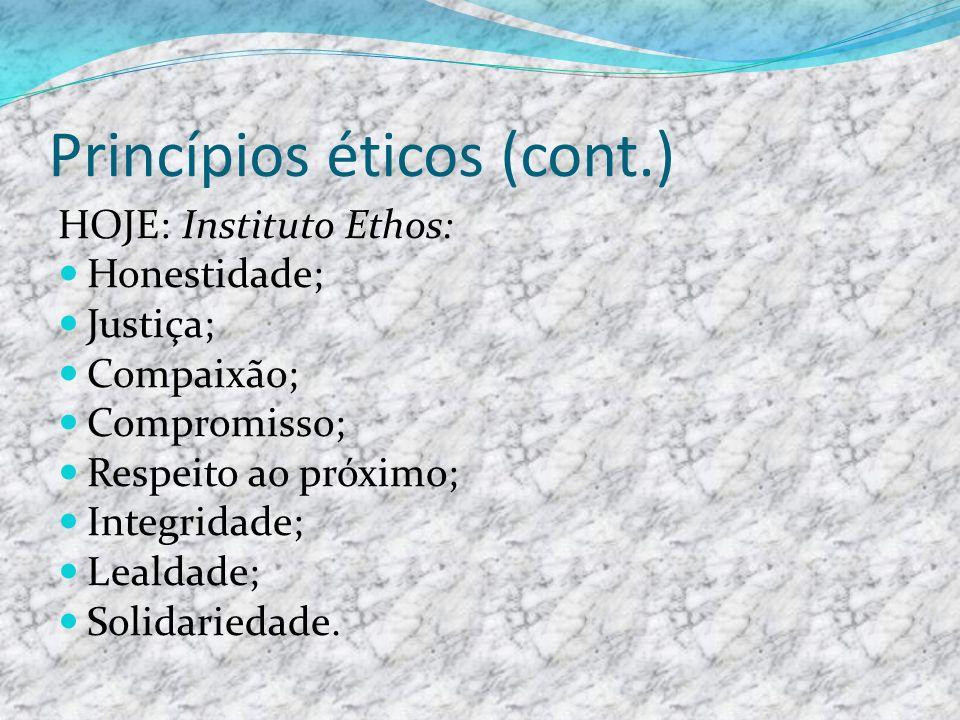 Princípios éticos (cont.) HOJE: Instituto Ethos: Honestidade; Justiça; Compaixão; Compromisso; Respeito ao próximo; Integridade; Lealdade; Solidarieda