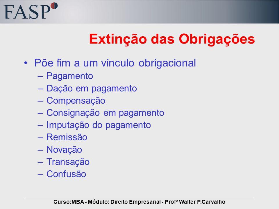 _____________________________________________________________________________ Curso:MBA - Módulo: Direito Empresarial - Profº Walter P.Carvalho Extinç