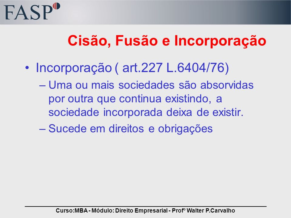 _____________________________________________________________________________ Curso:MBA - Módulo: Direito Empresarial - Profº Walter P.Carvalho Cisão,