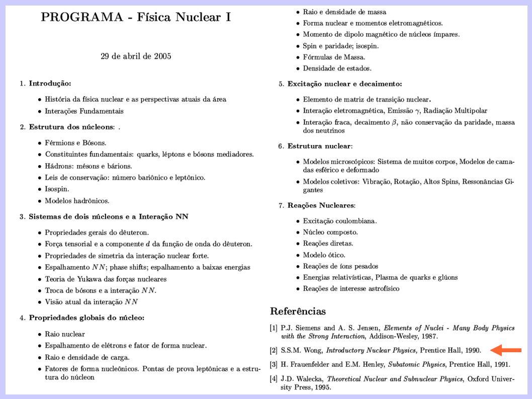 Física Nuclear – FNC733 – 2006 Avaliação (40%) listas de exercícios (40%) (40%) 2 provas (+revisão oral de erros × ½) (40%) (10%) trabalhos individualizados (10%) (10%) pontos de participação em classe (10%) Conceito: A(8.1-10), B(6.5-8.0), C(5.0-6.4), R, T