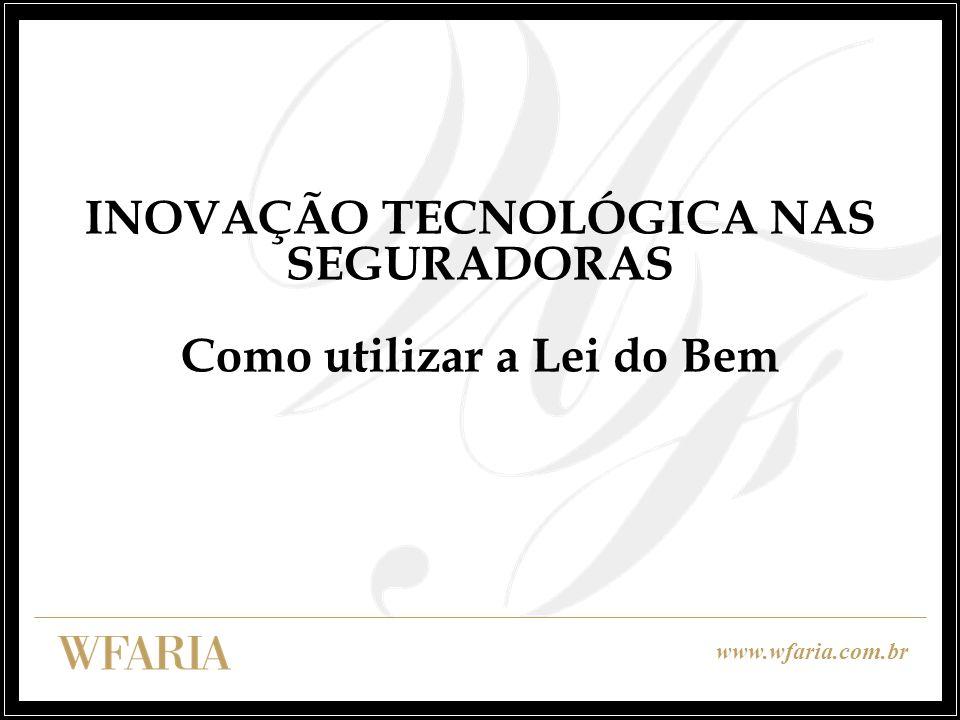 www.wfaria.com.br INOVAÇÃO TECNOLÓGICA NAS SEGURADORAS Como utilizar a Lei do Bem