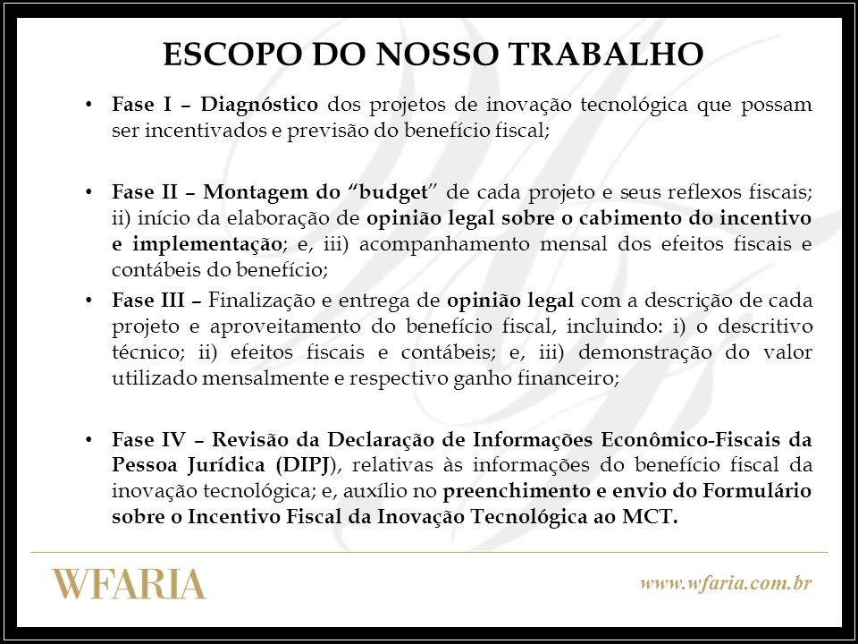 www.wfaria.com.br ESCOPO DO NOSSO TRABALHO Fase I – Diagnóstico dos projetos de inovação tecnológica que possam ser incentivados e previsão do benefíc