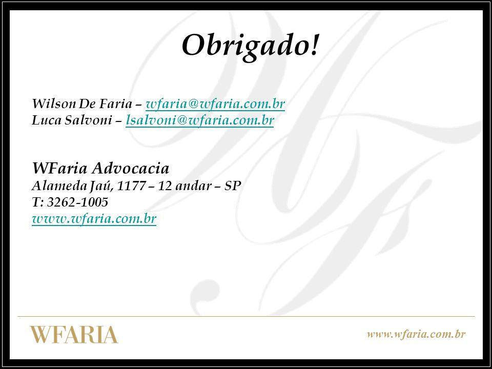 www.wfaria.com.br Obrigado! Wilson De Faria – wfaria@wfaria.com.brwfaria@wfaria.com.br Luca Salvoni – lsalvoni@wfaria.com.brlsalvoni@wfaria.com.br WFa