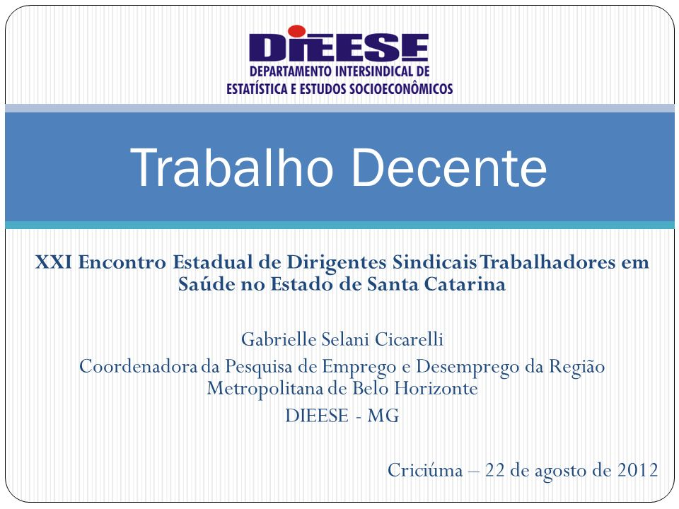 XXI Encontro Estadual de Dirigentes Sindicais Trabalhadores em Saúde no Estado de Santa Catarina Gabrielle Selani Cicarelli Coordenadora da Pesquisa d