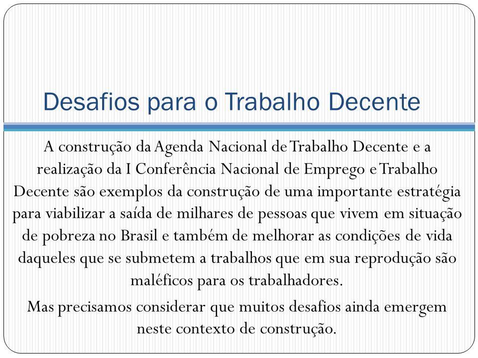 Desafios para o Trabalho Decente A construção da Agenda Nacional de Trabalho Decente e a realização da I Conferência Nacional de Emprego e Trabalho De