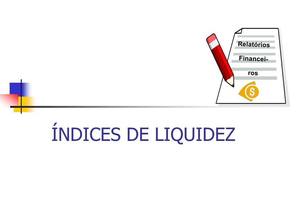 ÍNDICES DE LIQUIDEZ Relatórios Financei- ros