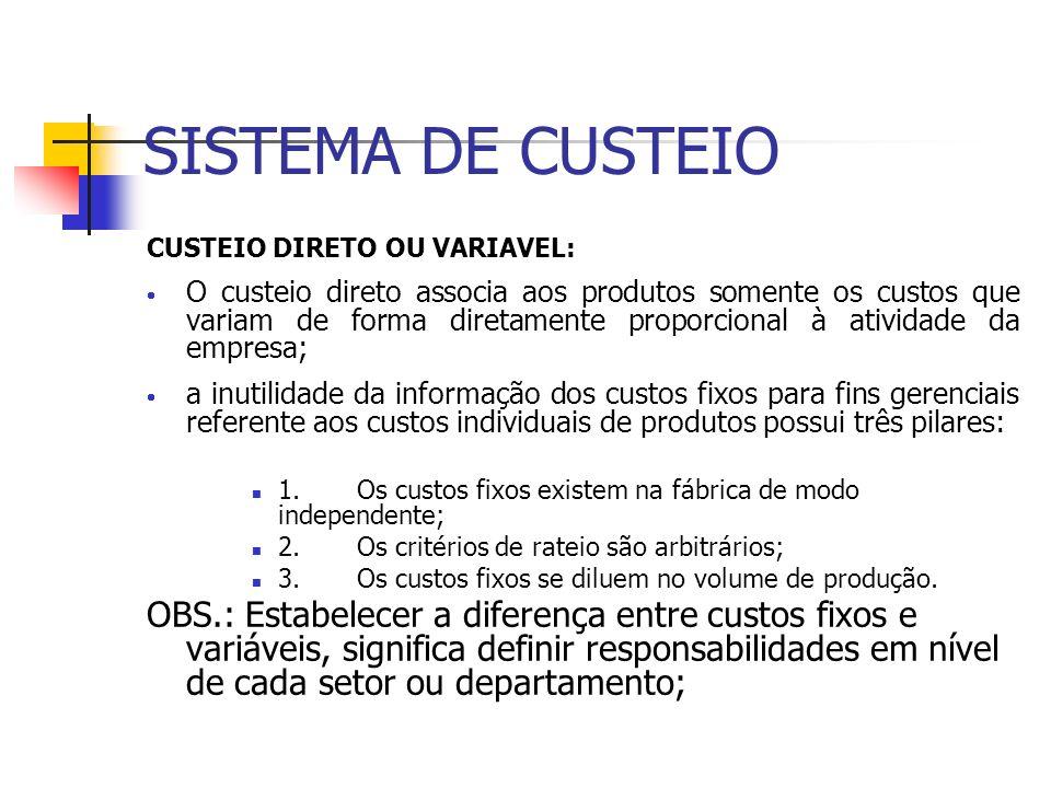 SISTEMA DE CUSTEIO CUSTEIO DIRETO OU VARIAVEL: O custeio direto associa aos produtos somente os custos que variam de forma diretamente proporcional à