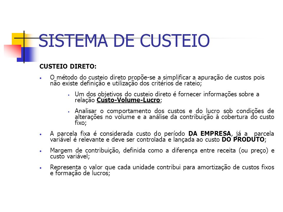 SISTEMA DE CUSTEIO CUSTEIO DIRETO: O método do custeio direto propõe-se a simplificar a apuração de custos pois não existe definição e utilização dos