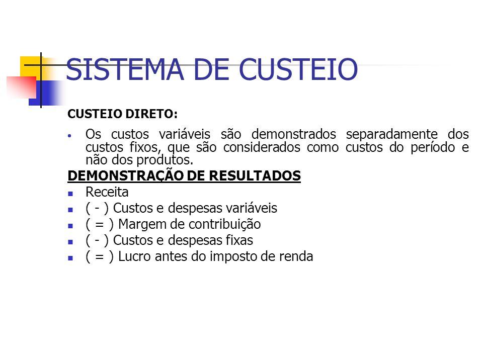 SISTEMA DE CUSTEIO CUSTEIO DIRETO: Os custos variáveis são demonstrados separadamente dos custos fixos, que são considerados como custos do período e