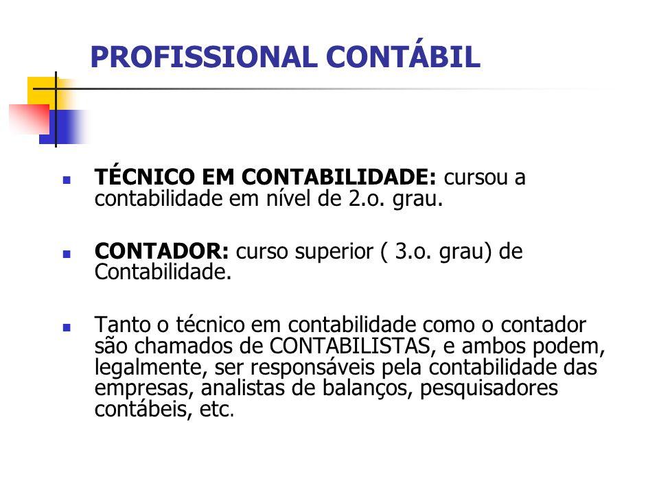 PROFISSIONAL CONTÁBIL TÉCNICO EM CONTABILIDADE: cursou a contabilidade em nível de 2.o. grau. CONTADOR: curso superior ( 3.o. grau) de Contabilidade.