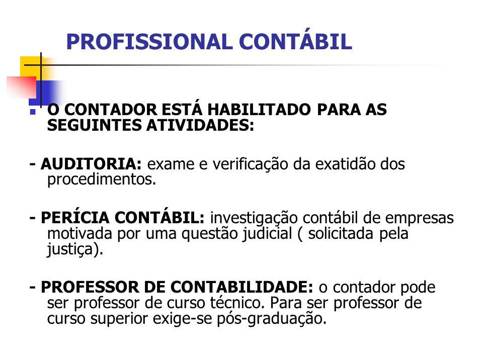 PROFISSIONAL CONTÁBIL O CONTADOR ESTÁ HABILITADO PARA AS SEGUINTES ATIVIDADES: - AUDITORIA: exame e verificação da exatidão dos procedimentos. - PERÍC
