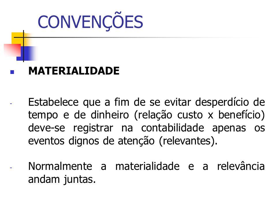 CONVENÇÕES MATERIALIDADE - Estabelece que a fim de se evitar desperdício de tempo e de dinheiro (relação custo x benefício) deve-se registrar na conta