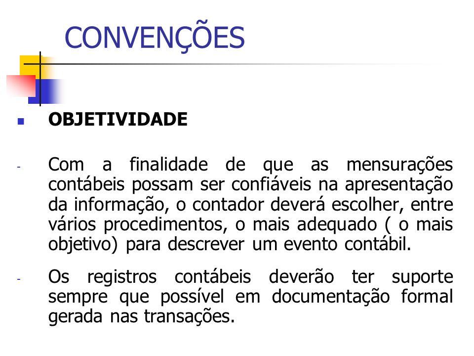 CONVENÇÕES OBJETIVIDADE - Com a finalidade de que as mensurações contábeis possam ser confiáveis na apresentação da informação, o contador deverá esco