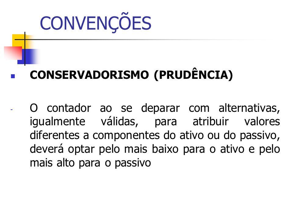CONVENÇÕES CONSERVADORISMO (PRUDÊNCIA) - O contador ao se deparar com alternativas, igualmente válidas, para atribuir valores diferentes a componentes