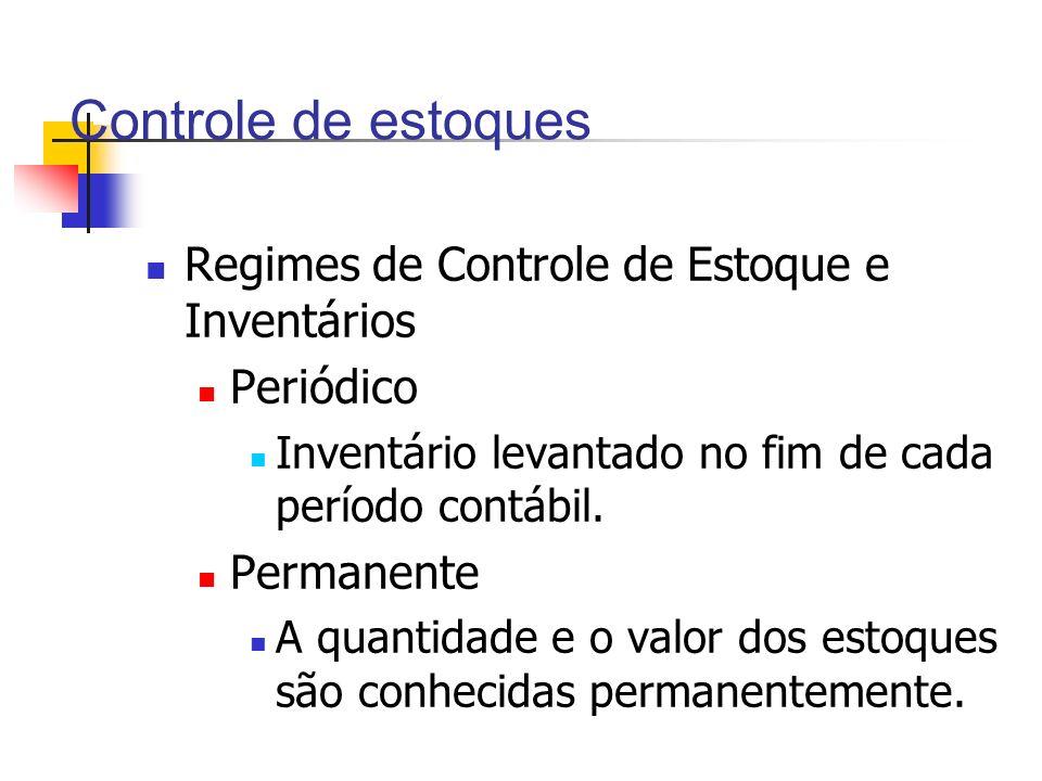 Controle de estoques Regimes de Controle de Estoque e Inventários Periódico Inventário levantado no fim de cada período contábil. Permanente A quantid
