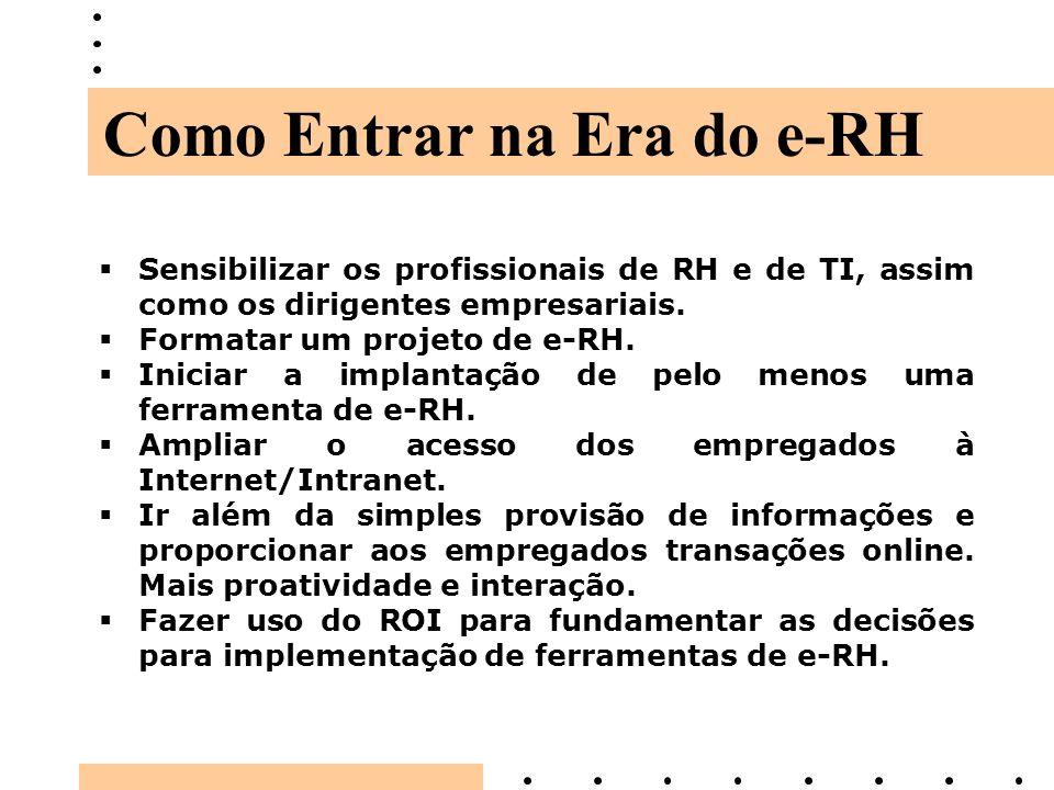 Sensibilizar os profissionais de RH e de TI, assim como os dirigentes empresariais. Formatar um projeto de e-RH. Iniciar a implantação de pelo menos u