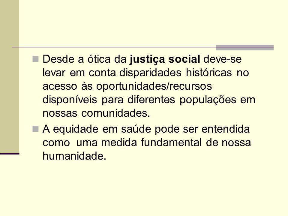 Desde a ótica da justiça social deve-se levar em conta disparidades históricas no acesso às oportunidades/recursos disponíveis para diferentes populaç