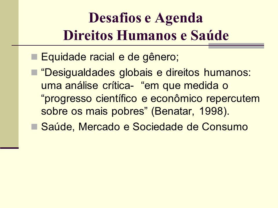 Desafios e Agenda Direitos Humanos e Saúde Equidade racial e de gênero; Desigualdades globais e direitos humanos: uma análise crítica- em que medida o