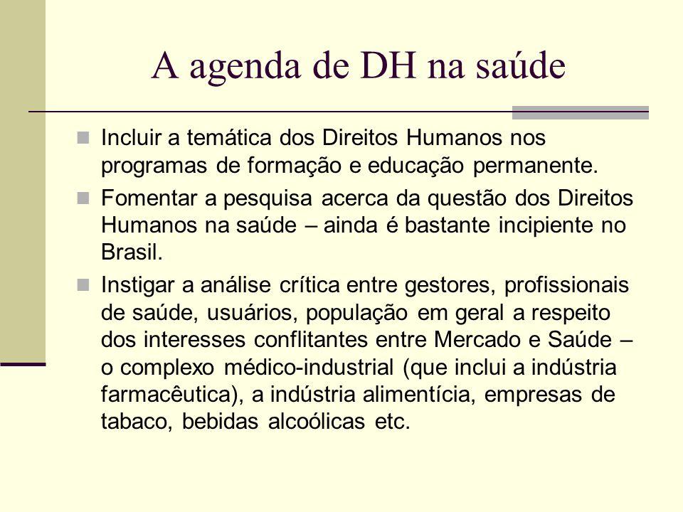 A agenda de DH na saúde Incluir a temática dos Direitos Humanos nos programas de formação e educação permanente. Fomentar a pesquisa acerca da questão