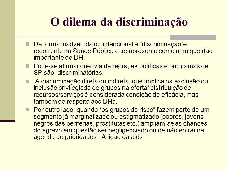 O dilema da discriminação De forma inadvertida ou intencional a discriminaçãoé recorrente na Saúde Pública e se apresenta como uma questão importante