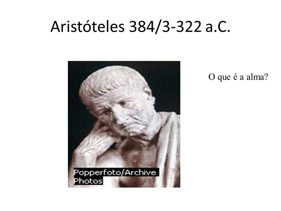Aristóteles 384/3-322 a.C.. O que é a alma?