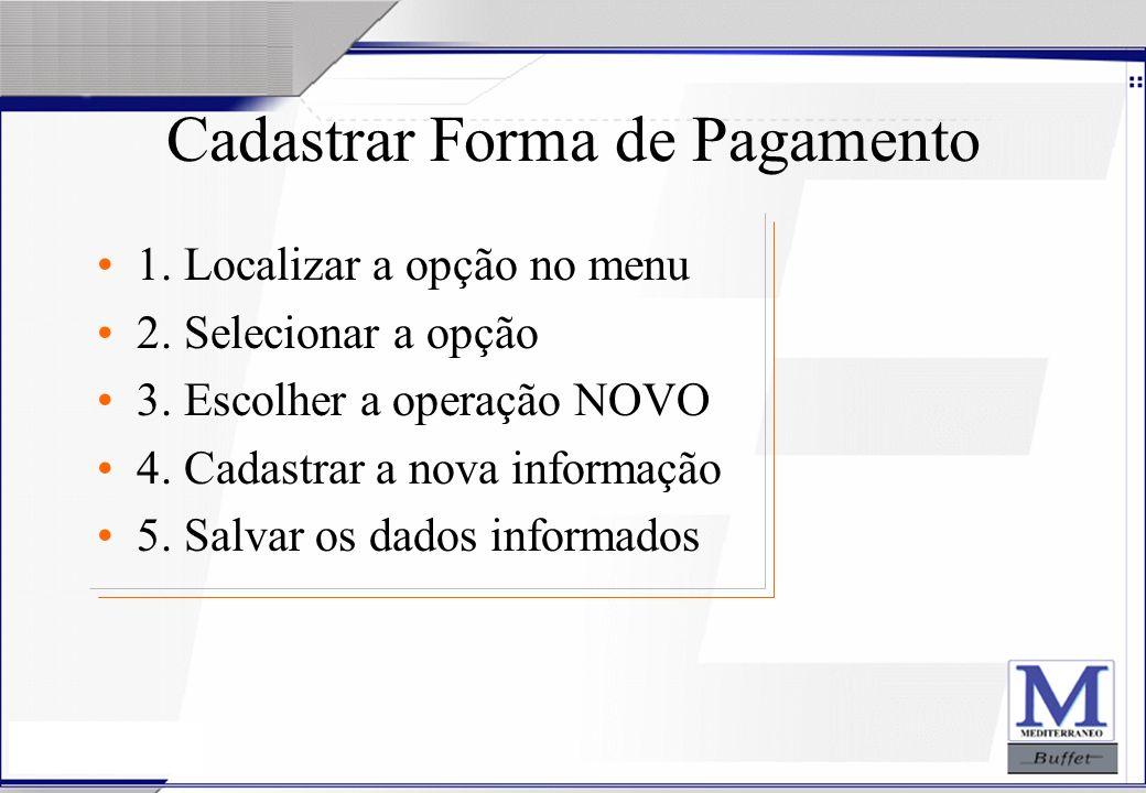 24/07/2003 Cadastrar Forma de Pagamento 1. Localizar a opção no menu 2. Selecionar a opção 3. Escolher a operação NOVO 4. Cadastrar a nova informação