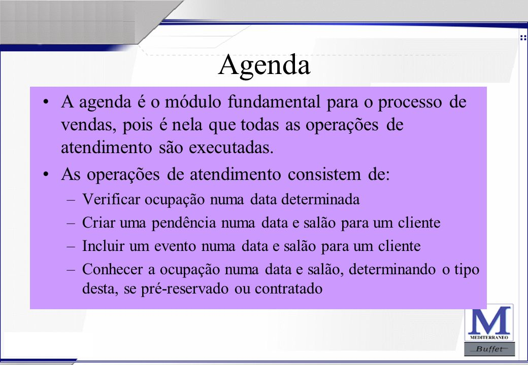 24/07/2003 Agenda A agenda é o módulo fundamental para o processo de vendas, pois é nela que todas as operações de atendimento são executadas. As oper
