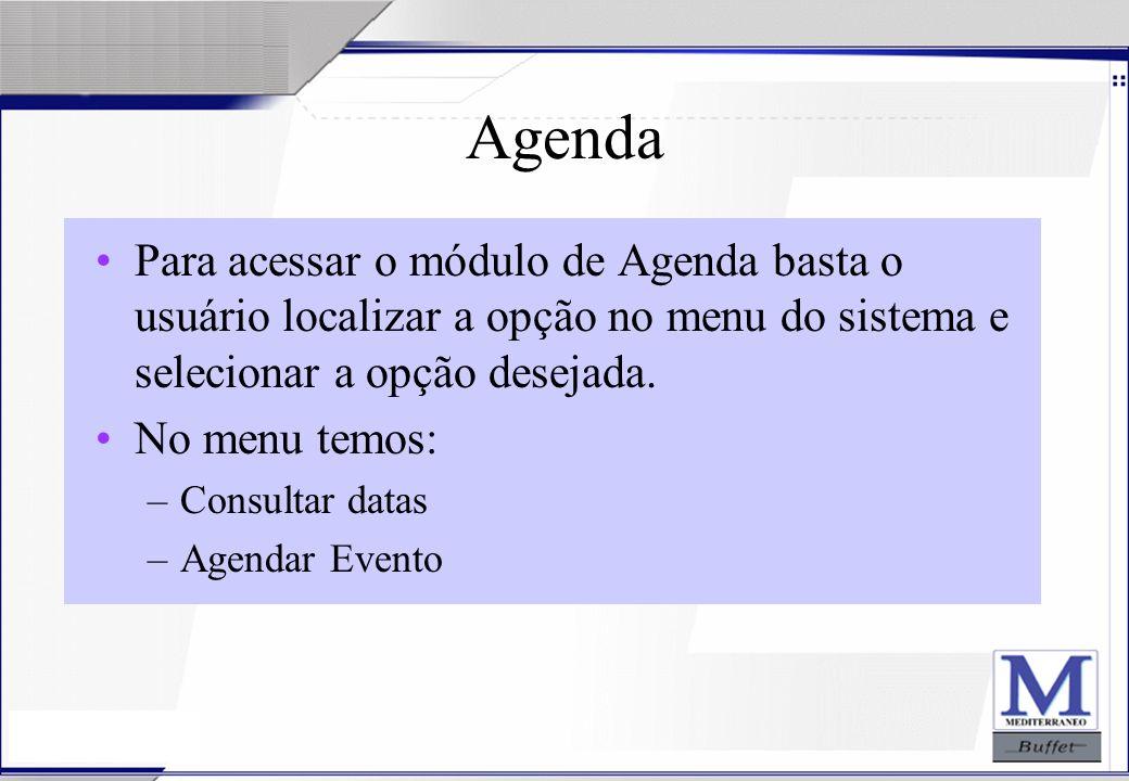 24/07/2003 Agenda Para acessar o módulo de Agenda basta o usuário localizar a opção no menu do sistema e selecionar a opção desejada. No menu temos: –