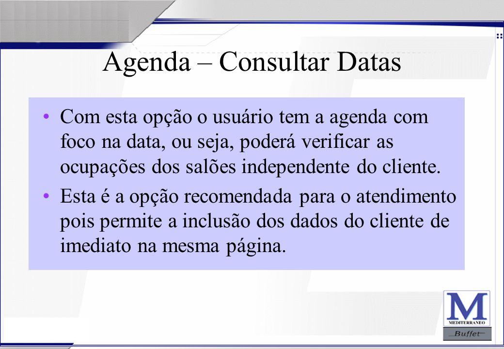 24/07/2003 Agenda – Consultar Datas Com esta opção o usuário tem a agenda com foco na data, ou seja, poderá verificar as ocupações dos salões independ
