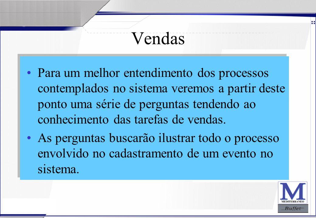 24/07/2003 Vendas Para um melhor entendimento dos processos contemplados no sistema veremos a partir deste ponto uma série de perguntas tendendo ao co