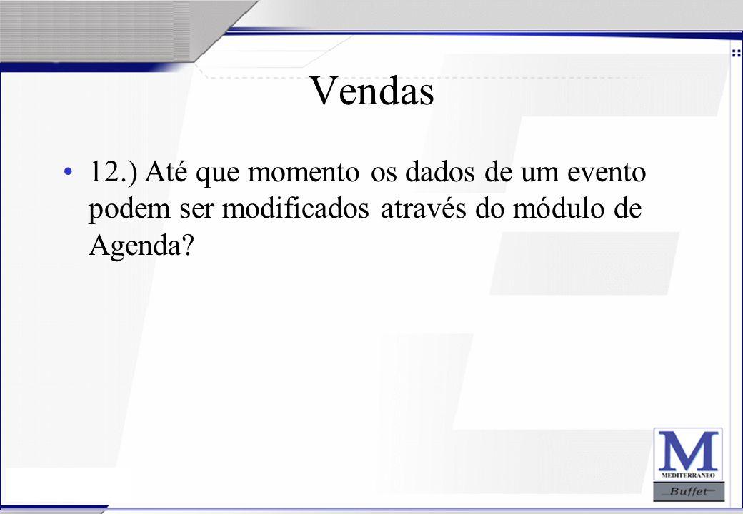 24/07/2003 Vendas 12.) Até que momento os dados de um evento podem ser modificados através do módulo de Agenda?