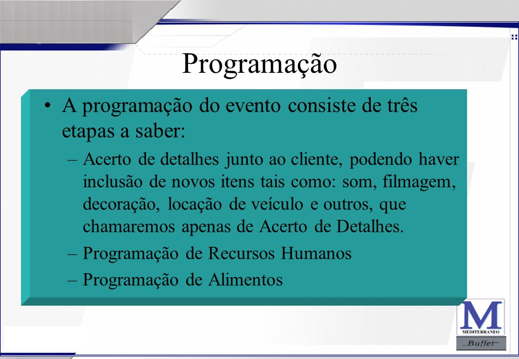 24/07/2003 Programação A programação do evento consiste de três etapas a saber: –Acerto de detalhes junto ao cliente, podendo haver inclusão de novos