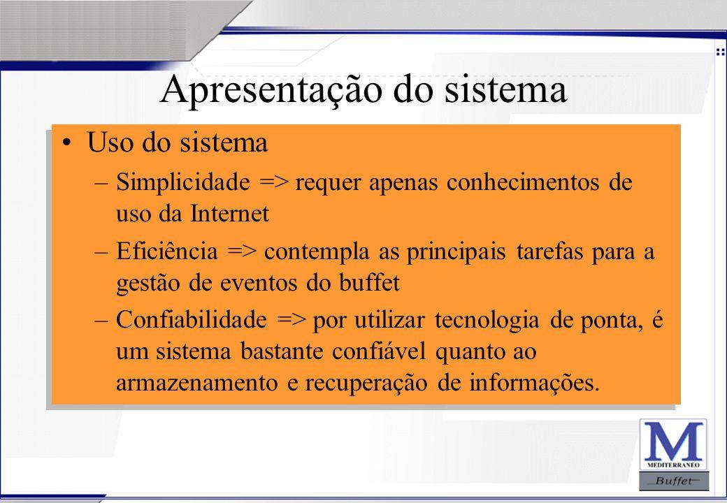 24/07/2003 Apresentação do sistema Uso do sistema –Simplicidade => requer apenas conhecimentos de uso da Internet –Eficiência => contempla as principa