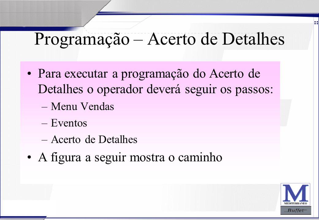 24/07/2003 Programação – Acerto de Detalhes Para executar a programação do Acerto de Detalhes o operador deverá seguir os passos: –Menu Vendas –Evento