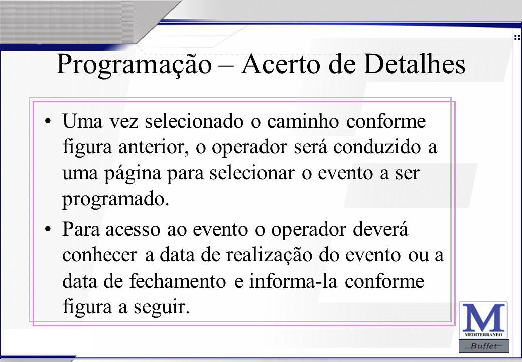 24/07/2003 Programação – Acerto de Detalhes Uma vez selecionado o caminho conforme figura anterior, o operador será conduzido a uma página para seleci