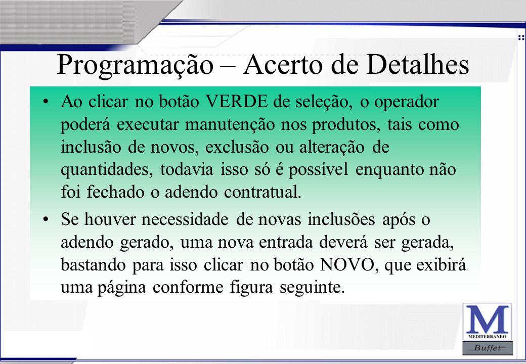 24/07/2003 Programação – Acerto de Detalhes Ao clicar no botão VERDE de seleção, o operador poderá executar manutenção nos produtos, tais como inclusã
